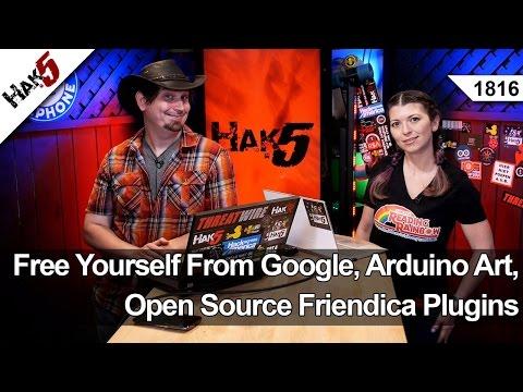 Kendini Özgür Google, Arduino Sanat, Açık Kaynak Friendica Eklentileri, Hak5 1816
