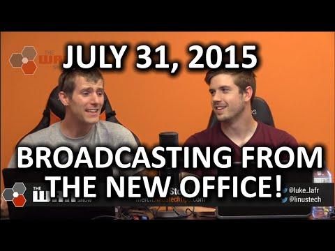 Wan Show - Yeni Ofisinden Canlı Yayın! -31 Temmuz 2015