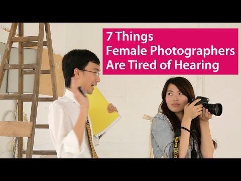 7 Things Kadın Fotoğrafçılar İşitme Yorgun